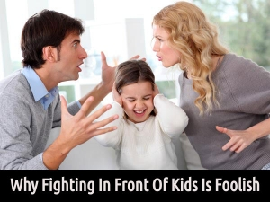 Why Fighting In Front Of Kids Is Foolish