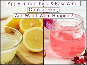 Apply Lemon Juice Rose Water On Your Skin Watch What Happens
