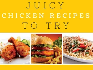 Juicy Chicken Recipes To Try