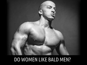 Do Women Like Bald Men