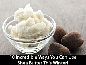 Ten Incredible Ways You Can Use Shea Butter This Winter