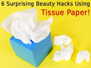 Six Surprising Beauty Hacks Using Tissue Paper