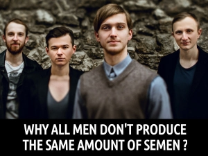 Why All Men Dont Produce The Same Amount Of Semen