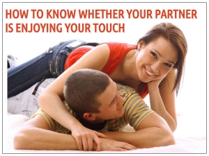 How To Know Whether Your Partner Is Enjoying Your Touch