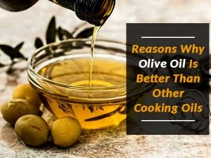 Reasons Why Olive Oil Is Better Than Other Cooking Oils