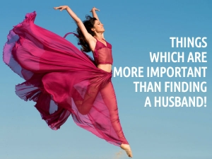 What Is More Important Than Finding A Husband