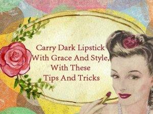 Dark Lipstick Tips And Tricks