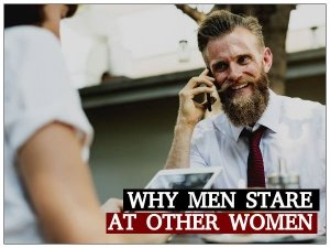 Why Men Look At Other Women