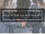 Six Ways To Style Twin With Your Best Friend