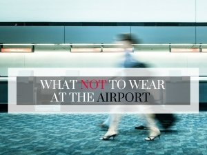 What Not To Wear To The Airport