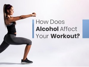 How Does Alcohol Affect Your Workout