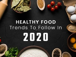 Healthy Foods Trends You Must Consider In 2020