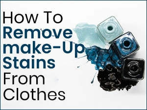 How To Remove Make Up Stains From Clothes
