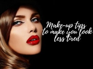 Make Up Tips To Look Less Tired