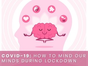 How To Mind Our Minds During Covid 19 Lockdown