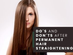 Dos And Donts Of Permanent Hair Straightening