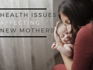 Common Health Issues Affect New Mothers
