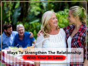 How To Strengthen Your Bond With In Laws