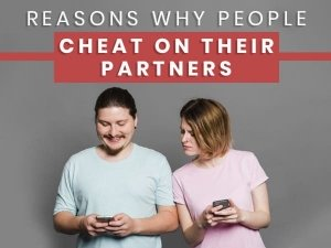 Reasons Why People Cheat On Their Partners
