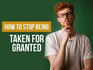Ways To Stop Being Taken For Granted By Your Partner