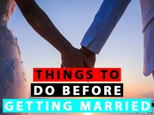 List Of Things To Do Before Marriage