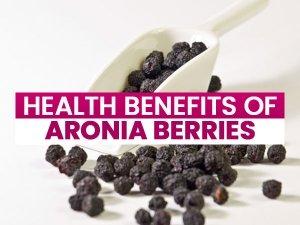 Health Benefits Of Aronia Berries