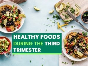 Healthy Foods To Eat During The Third Trimester Of Pregnancy