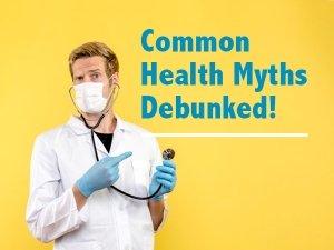Common Health Myths Debunked