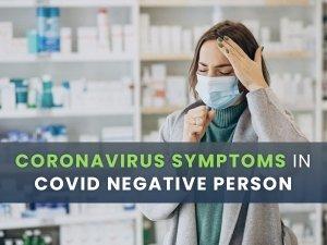 Coronavirus Symptoms In Covid Negative Person