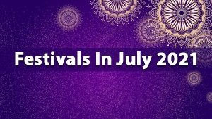 Festivals Vrats In The Month Of July 2021