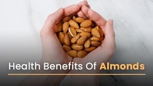 Health Benefits Of Almonds Nutrition Side Effects How To Eat Ways To Include