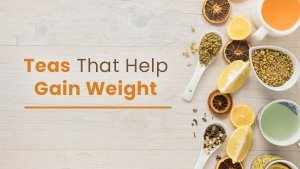 Teas That Help Gain Healthy Weight