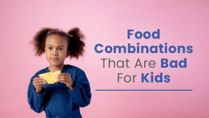Food Combinations That Are Bad For Your Kid Health
