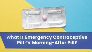 Emergency Contraceptive Pill Morning After Pill Benefits Uses Timing Side Effects