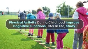 Physical Activity During Childhood May Help Improve Cognitive Functions Later In Life