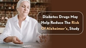 Some Diabetes Drugs May Help Reduce The Risk Of Alzheimers Study