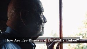 How Are Common Eye Diseases Related To Increased Risk Of Dementia