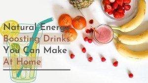 Natural Energy Drinks You Can Make At Home