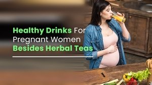 Best And Healthy Drinks For Pregnant Women Besides Herbal Teas