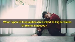 What Types Of Inequalities Are Linked To Higher Rates Of Mental Illnesses