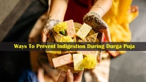 Effective Ways To Prevent Indigestion During Durga Puja