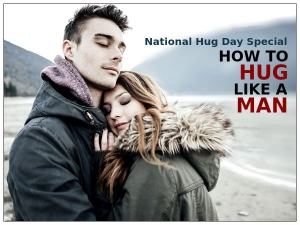 National Hug Day Special How To Hug Like A Man