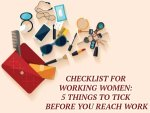 Checklist For Working Woman Five Things To Tick Before You Reach Work