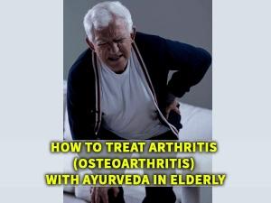 How To Treat Arthritis Osteoarthritis With Ayurveda In Elderly