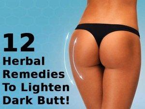 12 Herbal Remedies To Lighten Dark Butt!