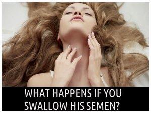 Is It Bad To Swallow His Semen?