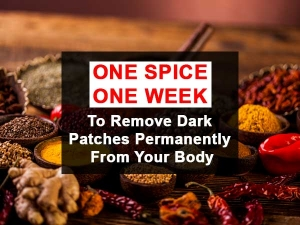 One Spice One Week To Remove Dark Patches Permanently From Your Body