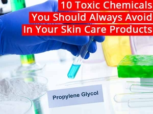 Ten Toxic Chemicals You Should Always Avoid In Your Skin Care Products