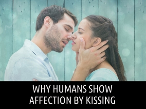 Why Humans Show Affection By Kissing