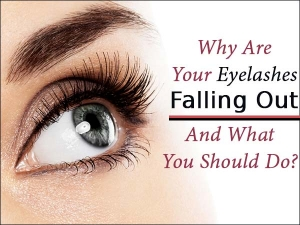 Why Are Your Eyelashes Falling Out And What You Should Do